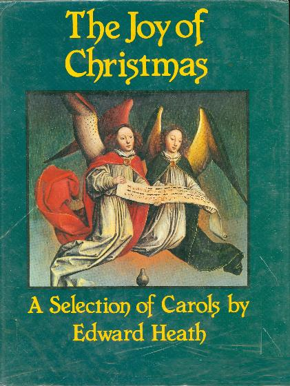 The joy of Christmas : a selection of carols / [comp.] by Edward Heath.