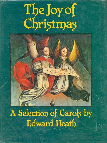 The joy of Christmas : a selection of carols / [comp.] by Edward Heath.